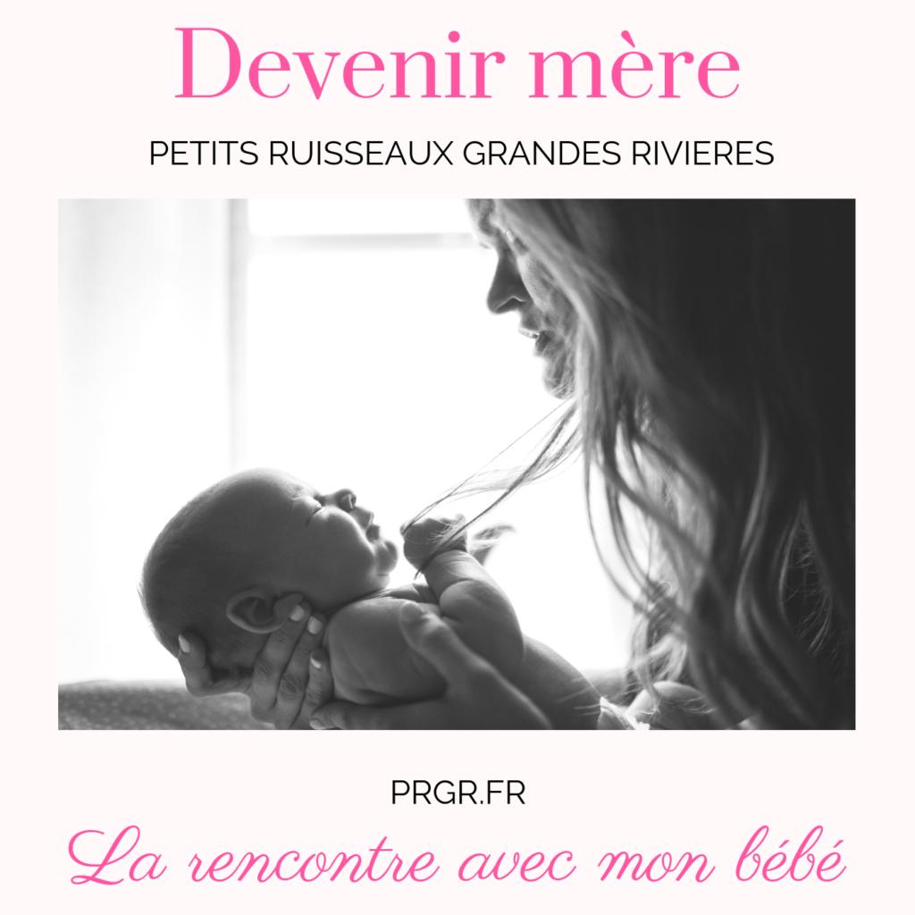 devenir mère connaître son bébé rencontre accoucher faire connaissance blog maman blog famille recomposée blog les petits ruisseaux font les grandes rivieres blog PRGR https://prgr.fr